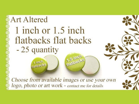 1 inch or 1.5 inch Custom FLAT BACKS FLATBACKS 25 Promos Photo, Art or Logo crafts scrapbooking supplies embellisments personalized-Art Altered