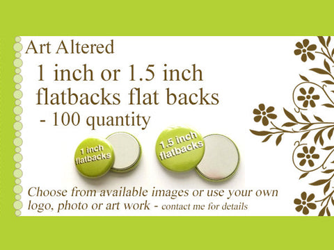1 inch or 1.5 inch Custom FLAT BACKS FLATBACKS 100 Promos Photo, Art or Logo crafts scrapbooking supplies embellisments personalized-Art Altered