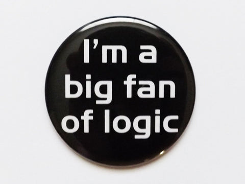 I'm a Big Fan of Logic PINBACK BUTTON pin badge teacher gift geekery-Art Altered
