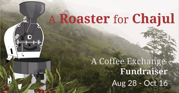 A Roaster for Chajul: A Coffee Exchange Fundraiser