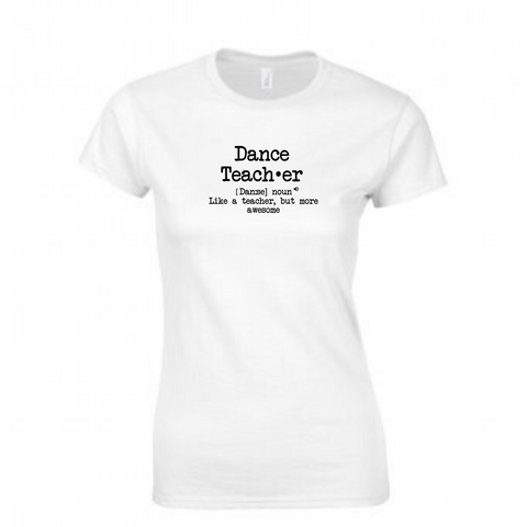 'Dance Teacher Description' White Slogan T-shirt - Ladies Fit - Dazzle Dancewear Ltd