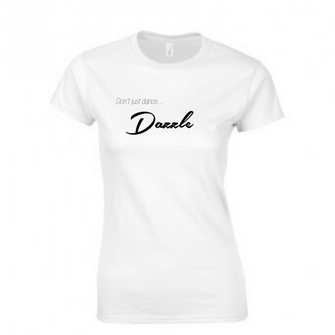 'Don't Just Dance Dazzle' White Slogan T-shirt - Ladies Fit - Dazzle Dancewear Ltd