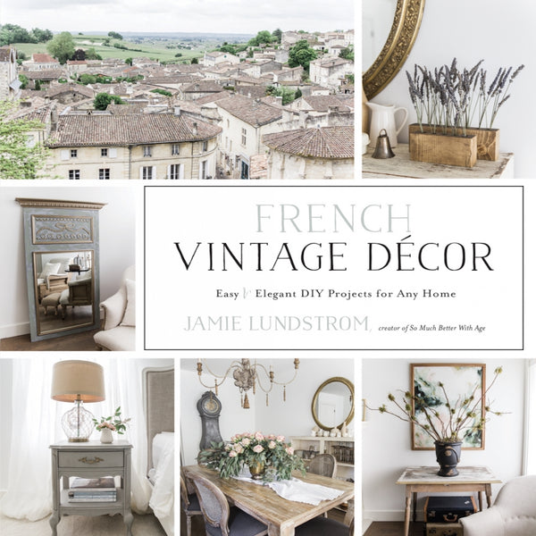 French Vintage Decor: Easy & Elegant DIY Projects for Any Home Book