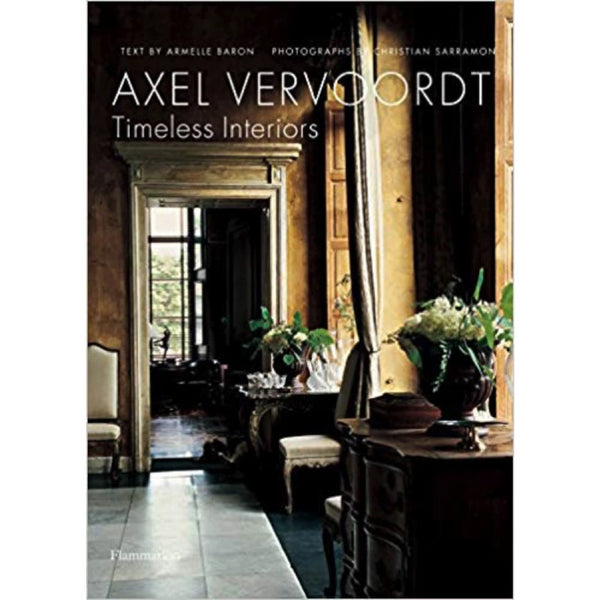 Axel Vervoordt: Timeless Interiors by Armelle Baron & Christian Sarramon