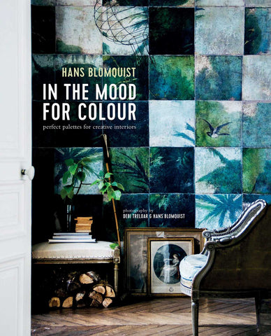 In The Mood For Colour: Perfect Palettes for Creative Interiors by Hans Blomquist