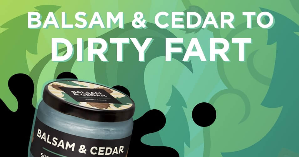 balsam & cedar to dirty fart smell