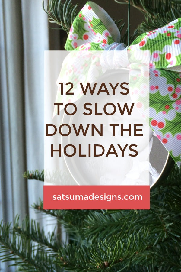 12 Ways to Slow the Holiday Season