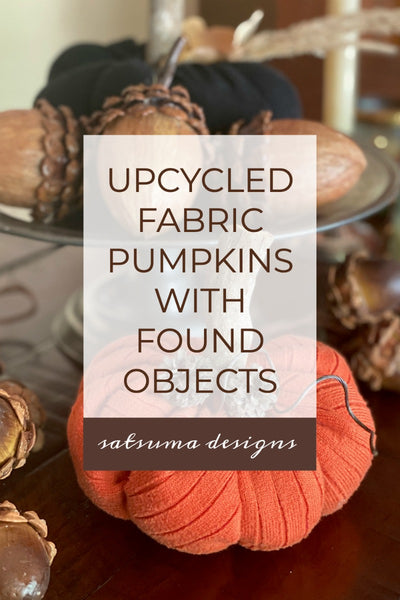 Upcycled Fabric Pumpkins with Found Objects