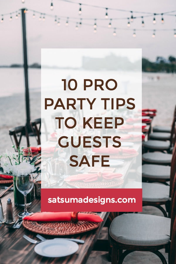 Click through to discover 10 pro party tips to keep guests safe at your next party | safety first | SatsumaDesigns.com #partyplanning #