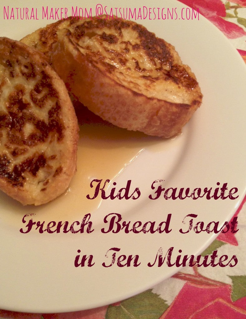 kids favorite french bread toast in 10 minutes from natural maker mom
