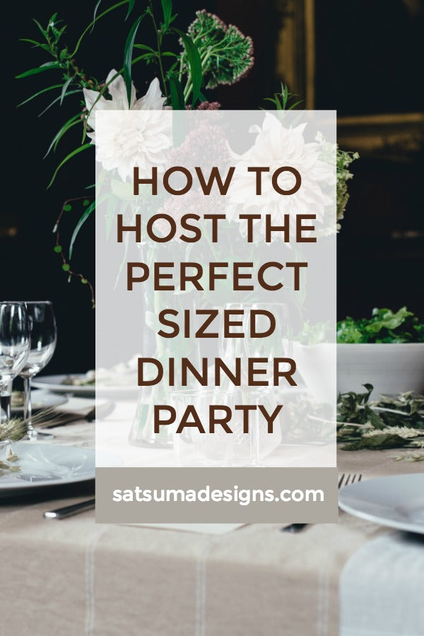Click through to find out how to host the perfect sized dinner party | Entertaining tips | SatsumaDesigns.com #dinnerparty #partyplanning