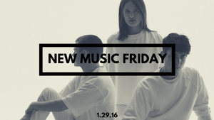 New Music Friday [ January 29, 2016 ]