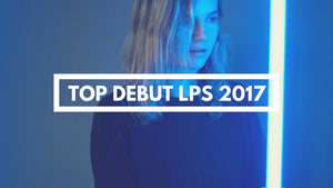 Top Debut LPs to Look Out For [ 2017 ]