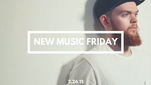 New Music Friday [ February 26, 2015 ]