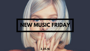 New Music Friday [ March 25, 2016 ]