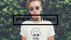 New Music Friday [ April 1, 2016 ]