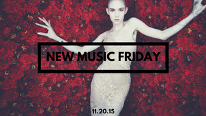 New Music Friday [ November 20, 2015 ]