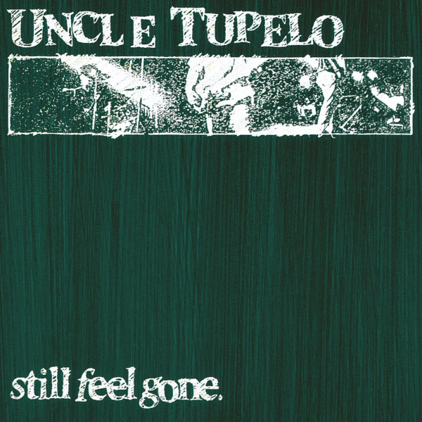 Uncle Tupelo // Still Feel Gone