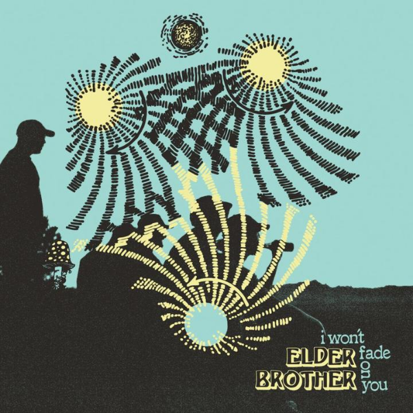 Elder Brother // I Won't Fade On You