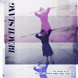 Beach Slang // The Things We Do To Find People Who Feel Like Us