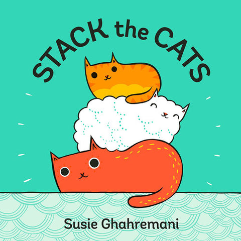 Stack the Cats by Susie Ghahremani - a cat counting book for kids aged 2-5