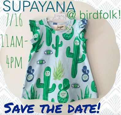 Trunk Show >> Supayana >> Saturday July 16th 11am-4pm