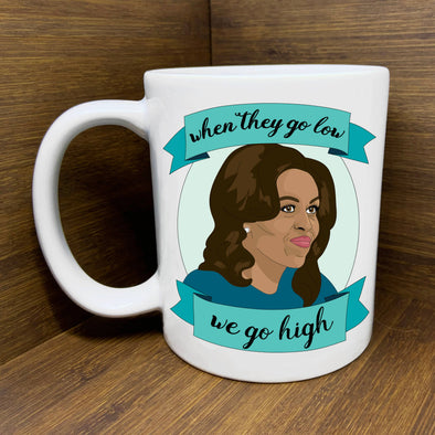 Michelle Obama When They Go Low We Go High Mug