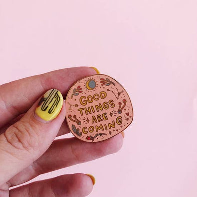 Good Things Are Coming Pin