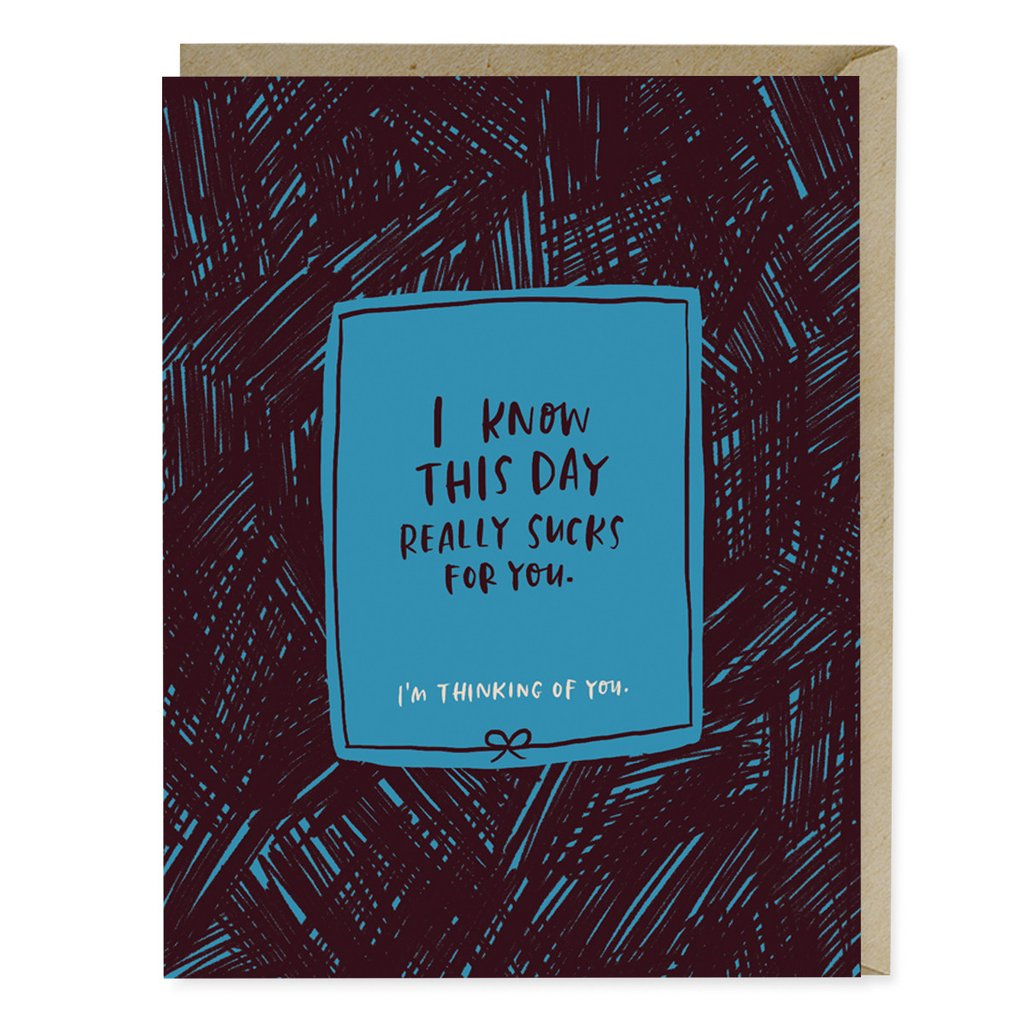 I Know This Day Sucks for You Greeting Card - Waterbury