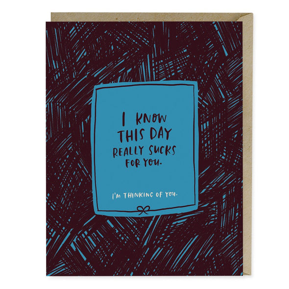 I Know This Day Sucks for You Greeting Card