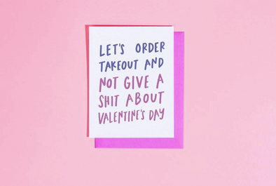 Order Takeout & Not Give a Shit for Valentine's Day Card