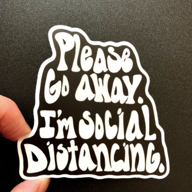 Please Go Away I'm Social Distancing Vinyl Sticker
