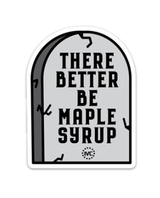 There Better Be Maple Syrup Sticker