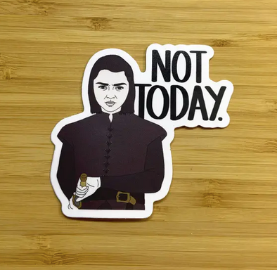 Arya Not Today Sticker