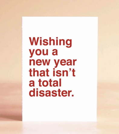 Wishing You A New Year That Isn't A Total Disaster Card