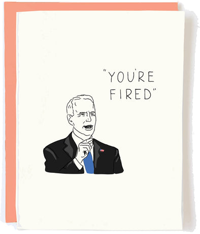 Joe Biden You're Fired Greeting Card