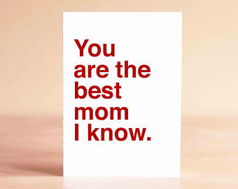 You Are The Best Mom I Know- Greeting Card