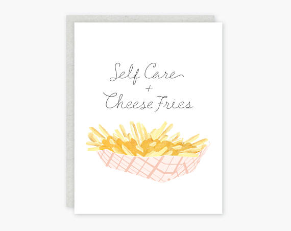 Self Care + Cheese Fries Greeting Card