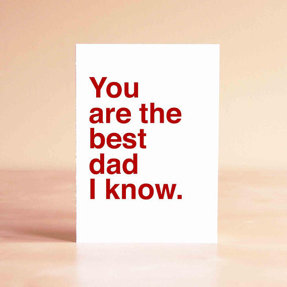 You Are The Best Dad I Know- Greeting Card