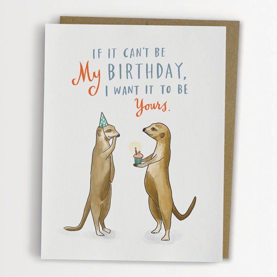 If it Can't  Be My  Birthday Greeting Card