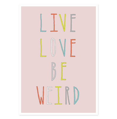 Live Love Be Weird Typography Print // 5 x 7 Art Print