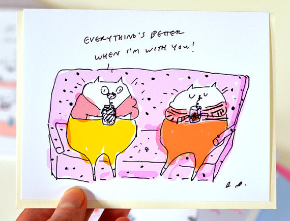 Everything's Better When I'm With You Greeting Card