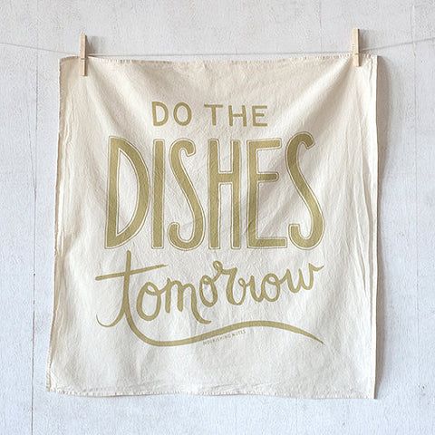 Do the Dishes Tomorrow flour sack kitchen towel