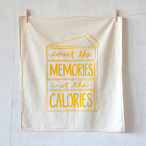Count the Memories not the Calories flour sack kitchen towel