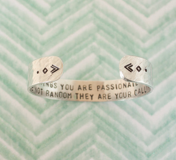 The Things You Are Passionate About Are Not Random They Are Your Calling // Secret Message Cuff Bracelet