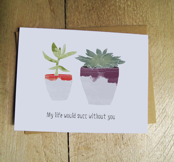 My Life Would Succ Without You Card