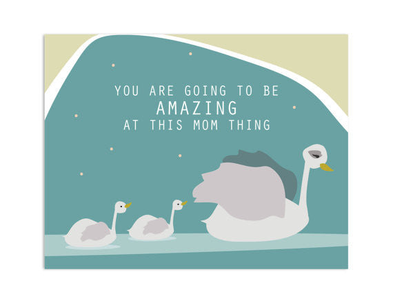 You Are Going to be Amazing at this Mom Thing Greeting Card
