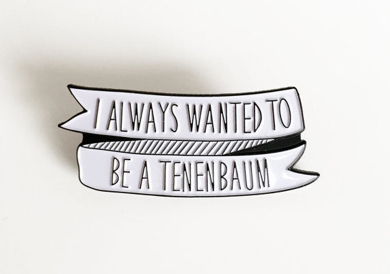 I Always Wanted to be a Tenenbaum Pin