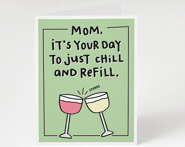Mom, it's your day to just chill and refill
