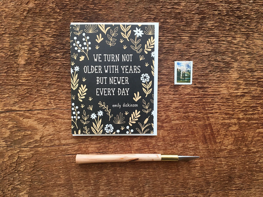 We turn not older with years but newer every day Greeting Card -